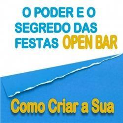"O Poder e o Segredo das Festas Open Bar""Como Criar a Sua"""