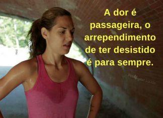 A dor é passageira, o arrependimento de ter desistido é para sempre. - frases de incentivo