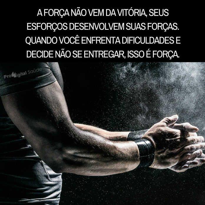 Frases de motivação - A força não vem da vitória, seus esforços desenvolvem suas forças.