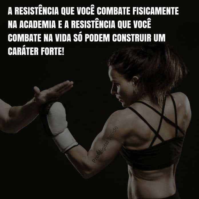 Frases de motivação - A resistência que você combate fisicamente na academia e a resistência que você combate na vida só podem construir um caráter forte!