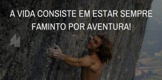 A vida consiste em estar sempre faminto por aventura. - Frases de motivação