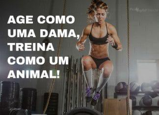 Age como uma dama, treine como um animal! - frases de motivação