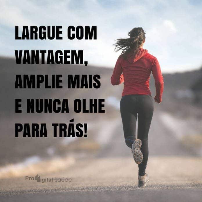Frases de motivação - Largue com vantagem, amplie mais e nunca olhe para trás!