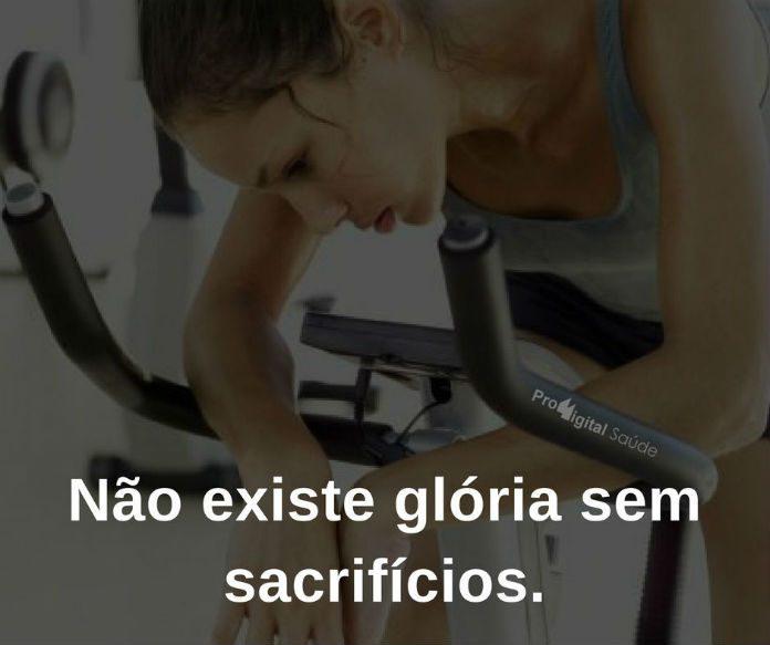 Não existe glória sem sacrifícios. - Frases de motivação