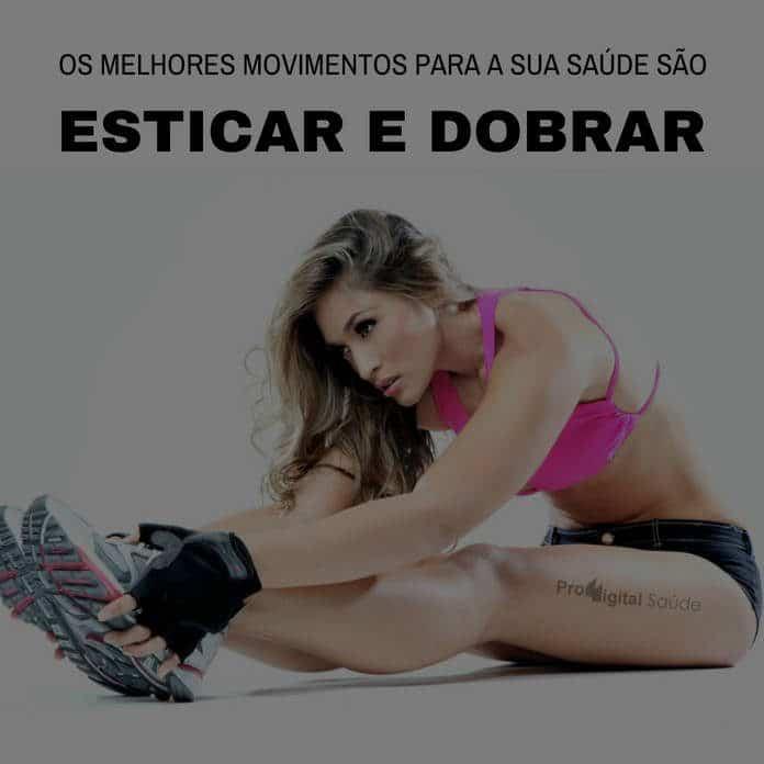 Frases de motivação - Os melhores movimentos para a sua saúde são Esticar e Dobrar!