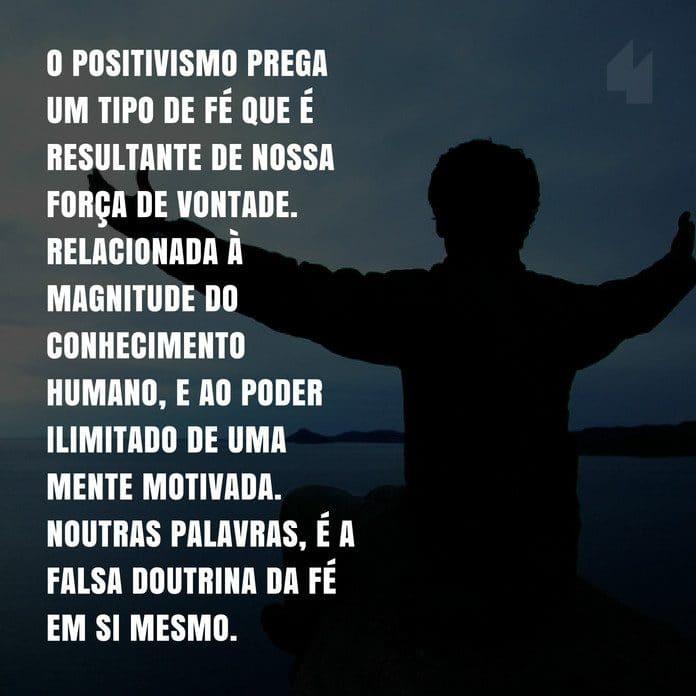 O positivismo prega um tipo de fé... | Frases de Força de Vontade