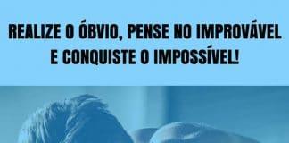 Frases de motivação - Realize o óbvio, pense no improvável e conquiste o impossível!
