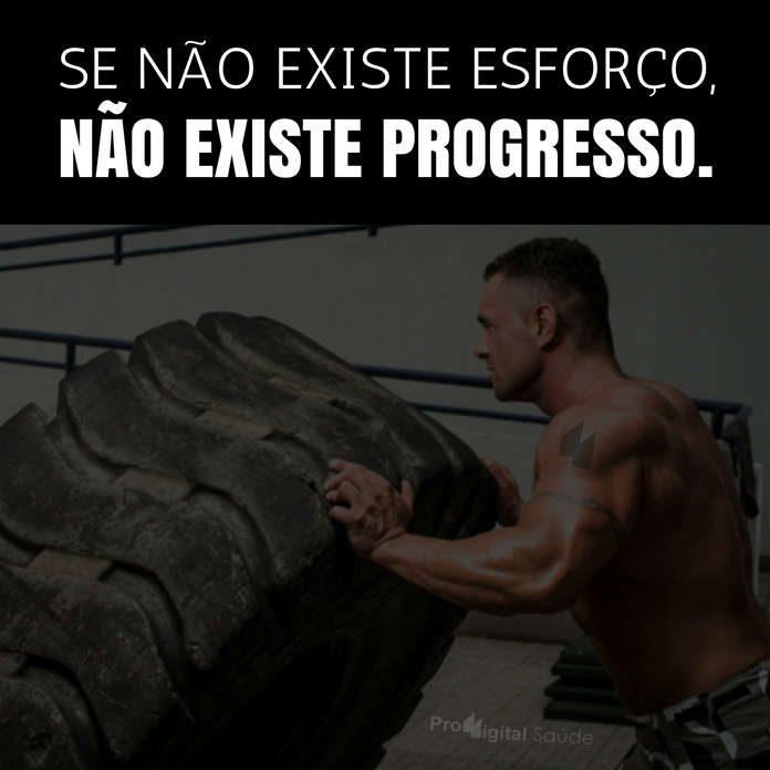 Frases de motivação - Se não existe esforço, não existe progresso.