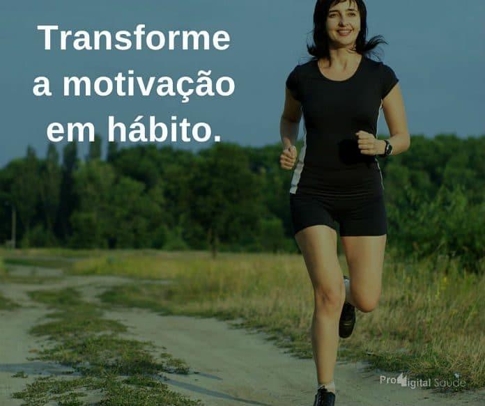 Transforme a motivação em hábito. - frases de incentivo
