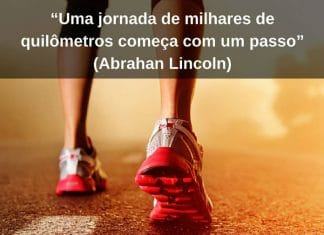 Uma jornada de milhares de quilômetros começa com um passo - Abrahan Lincoln - frases de incentivo