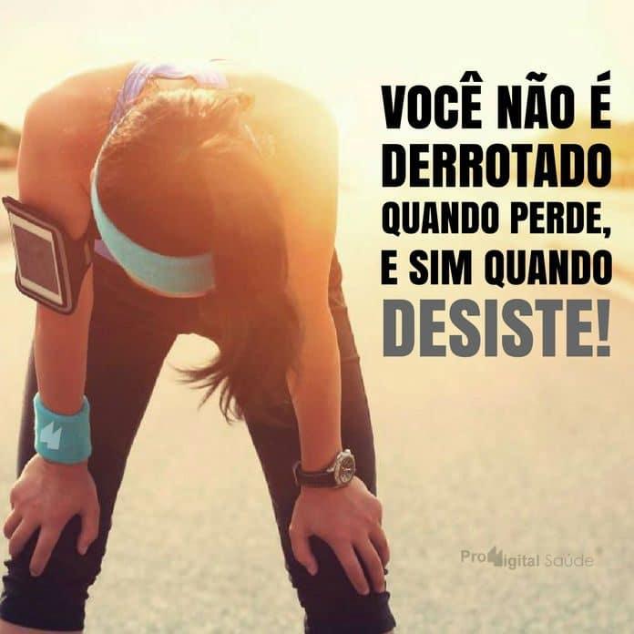 Frases de motivação - Você não é derrotado quando perde, mas sim quando desiste!